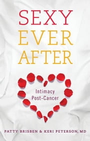Sexy Ever After: Intimacy Post-Cancer ebook by Patty Brisben, Keri Peterson M.D.