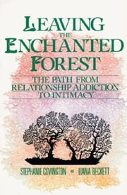 Leaving the Enchanted Forest - The Path from Relationship Addiction to ebook by Stephanie S. Covington
