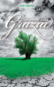 Trasformati dalla Grazia ebook by Jerry Bridges