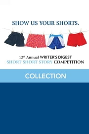 12th Annual Writer's Digest Short Short Story Competition Compilation ebook by Writer's Digest Editors