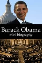 Barack Obama Mini Biography ebook by eBios