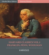 Harvard Classics Vol. 1: Benjamin Franklin, John Woolman, William Penn (Illustrated Edition) ebook by Benjamin Franklin, William Penn & John Woolman