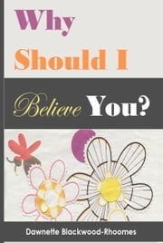 Why Should I Believe You? ebook by Dawnette Blackwood-Rhoomes