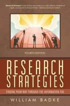 Research Strategies - Finding Your Way through the Information Fog 4th Edition ebook by William Badke