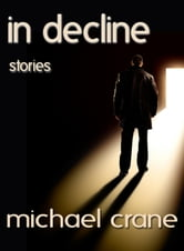 In Decline (stories) ebook by Michael Crane