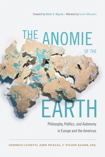 The Anomie of the Earth - Philosophy, Politics, and Autonomy in Europe and the Americas ebook by