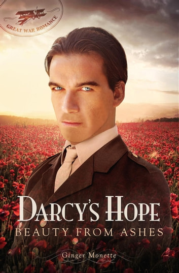 Darcy's Hope ~ Beauty from Ashes, A WW1 Pride & Prejudice Variation - Great War Romance, #1 ebook by Ginger Monette