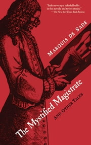 The Mystified Magistrate - And Other Tales ebook by Marquis de Sade,Richard Seaver