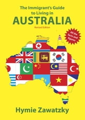 The Immigrants Guide to Living in Australia ebook by Hymie Zawatzky