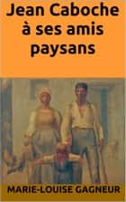 Jean Caboche à ses amis paysans ebook by Marie-Louise Gagneur