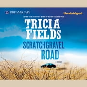 Scratchgravel Road audiobook by Tricia Fields