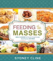 Feeding the Masses - Meal Planning for Events, Large Groups, Ward Parties and More ebook by Sydney Cline