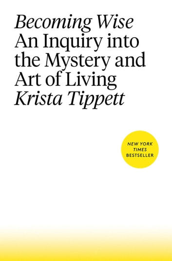 Becoming Wise - An Inquiry into the Mystery and Art of Living ebook by Krista Tippett