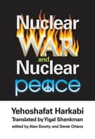Nuclear War and Nuclear Peace ebook by Yehoshafat Harkabi