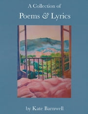 A Collection of Poems & Lyrics ebook by Kate Barnwell