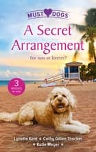 A Secret Arrangement/A Convenient Proposal/The Secret Seduction/The Puppy Proposal ebook by Cathy Gillen Thacker, Lynnette Kent, Katie Meyer
