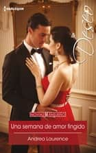 Una semana de amor fingido ebook by Andrea Laurence