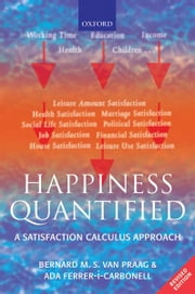 Happiness Quantified:A Satisfaction Calculus Approach ebook by Bernard M. S. van Praag; Ada Ferrer-i-Carbonell