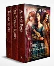 Tales of the Latter Kingdoms, Books 4-6 - Ashes of Roses, One Thousand Nights, and Threads of Gold ebook by Christine Pope