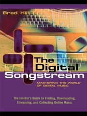 The Digital Songstream - Mastering the World of Digital Music ebook by Brad Hill
