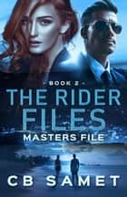 Masters File - The Rider Files, #2 ebook by CB Samet
