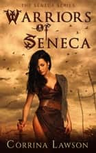 Warriors of Seneca - The Seneca Series, #1 ebook by Corrina Lawson