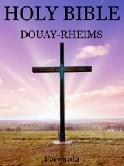 Bible - Douay-Rheims Version (Catholic Bible) ebook by Forward2