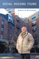 Social Housing Found ebook by Robert B. Whittlesey