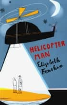 Helicopter Man ebook by Elizabeth Fensham