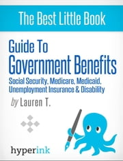 Guide to Government Benefits: Social Security, Medicare, Medicaid, Unemployment Insurance, Disability ebook by Lauren  T.