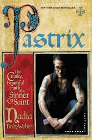 Pastrix - The Cranky, Beautiful Faith of a Sinner & Saint ebook by Nadia Bolz-Weber