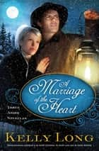 A Marriage of the Heart eBook by Kelly Long