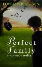 Perfect Family ebook by Lovelyn Bettison