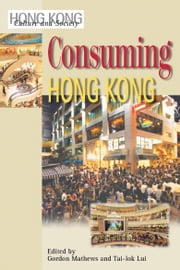 Consuming Hong Kong ebook by Gordon Mathews,Tai-lok Lui