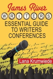 James River Writers Essential Guide to Writers Conferences ebook by Lana Krumwiede