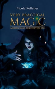 Very Practical Magic - Modern Magic for Everyday Use ebook by Nicola Kelleher