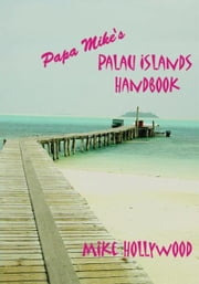 Papa Mikeýs Palau Islands Handbook ebook by Mike Hollywood