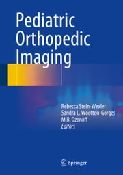 Pediatric Orthopedic Imaging ebook by Sandra L. Wootton-Gorges,M. B. Ozonoff,Rebecca Wexler