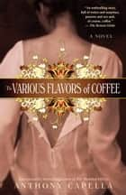 The Various Flavors of Coffee ebook by Anthony Capella