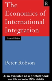 The Economics of International Integration ebook by Robson, Peter