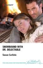 Snowbound with Dr. Delectable ebook by Susan Carlisle
