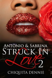 Antonio and Sabrina Struck In Love 2 ebook by Chiquita Dennie