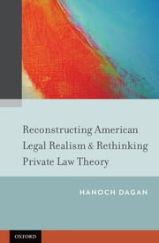 Reconstructing American Legal Realism & Rethinking Private Law Theory ebook by Hanoch Dagan