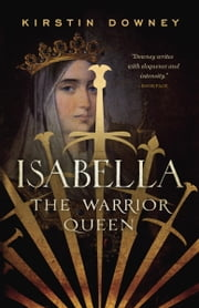 Isabella - The Warrior Queen ebook by Kirstin Downey