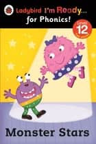 Monster Stars: Ladybird I'm Ready for Phonics Level 12 ebook by Penguin Books Ltd