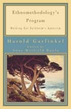 Ethnomethodology's Program - Working Out Durkheim's Aphorism ebook by Harold Garfinkel, Anne Warfield Rawls