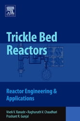 Trickle Bed Reactors - Reactor Engineering and Applications ebook by Vivek V. Ranade,Raghunath Chaudhari,Prashant R. Gunjal