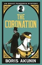 The Coronation - Erast Fandorin 7 ebook by Boris Akunin, Andrew Bromfield