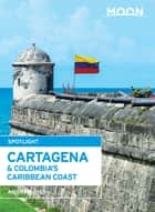 Moon Spotlight Cartagena & Colombia's Caribbean Coast ebook by Andrew Dier