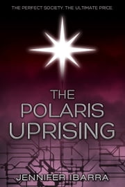 The Polaris Uprising ebook by Jennifer Ibarra